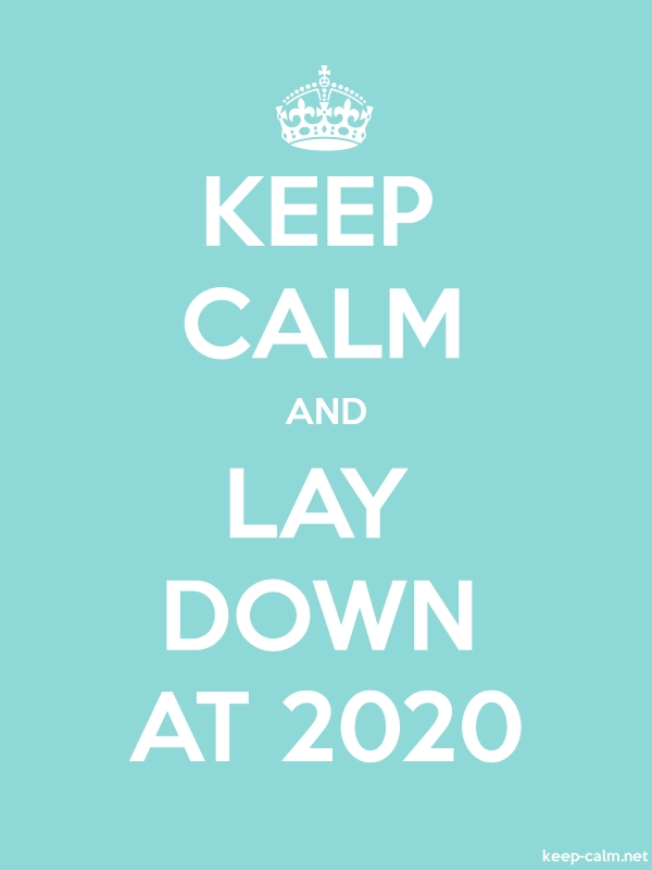 KEEP CALM AND LAY DOWN AT 2020 - white/lightblue - Default (600x800)
