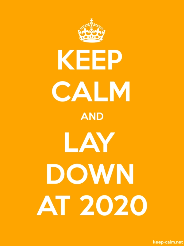 KEEP CALM AND LAY DOWN AT 2020 - white/orange - Default (600x800)