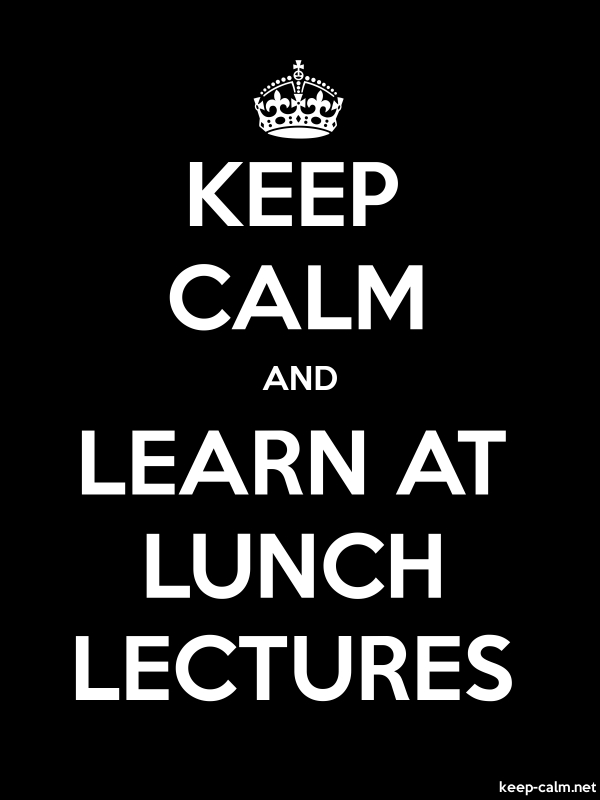 KEEP CALM AND LEARN AT LUNCH LECTURES - white/black - Default (600x800)