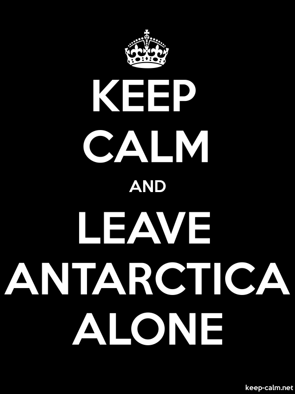 KEEP CALM AND LEAVE ANTARCTICA ALONE - white/black - Default (600x800)