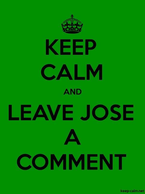 KEEP CALM AND LEAVE JOSE A COMMENT - black/green - Default (600x800)