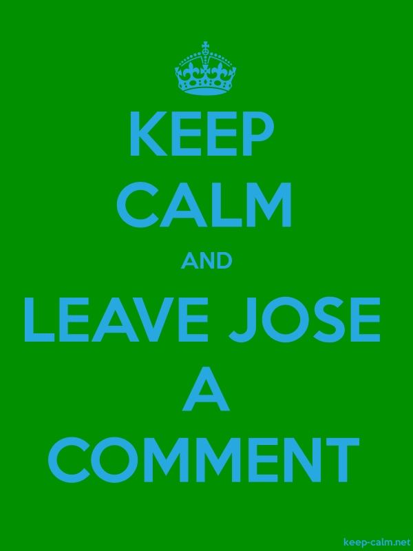 KEEP CALM AND LEAVE JOSE A COMMENT - blue/green - Default (600x800)