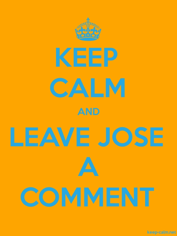 KEEP CALM AND LEAVE JOSE A COMMENT - blue/orange - Default (600x800)