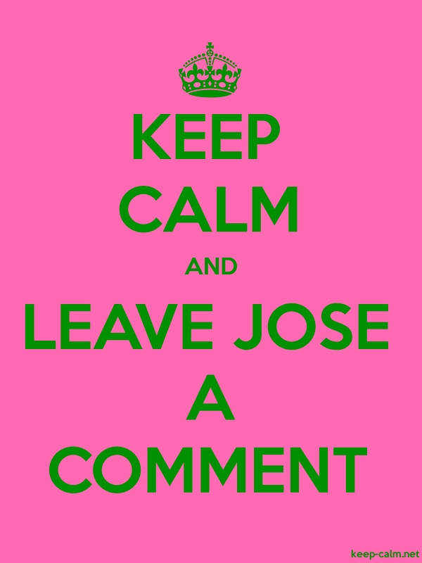 KEEP CALM AND LEAVE JOSE A COMMENT - green/pink - Default (600x800)
