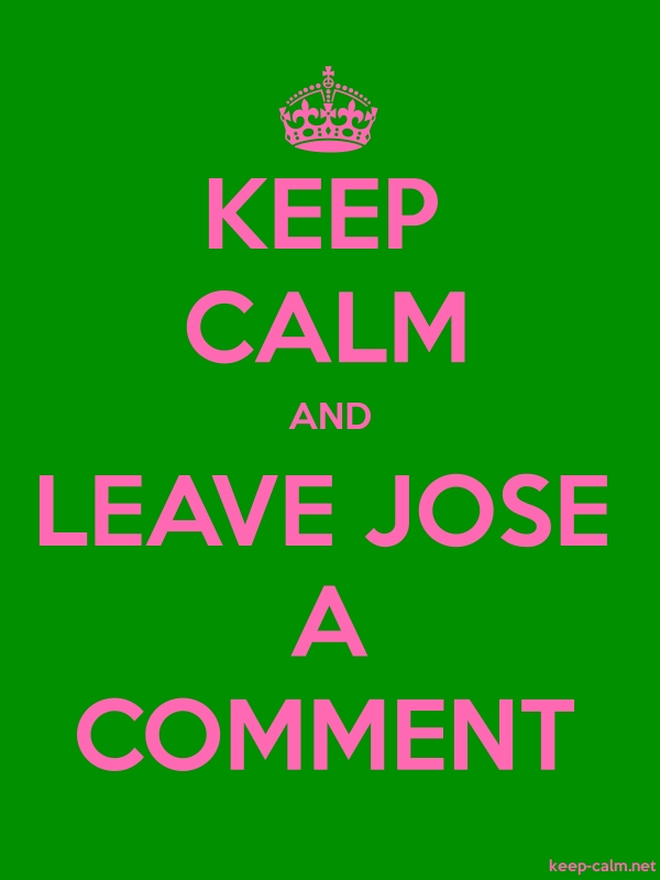 KEEP CALM AND LEAVE JOSE A COMMENT - pink/green - Default (600x800)