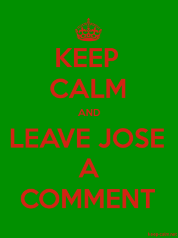 KEEP CALM AND LEAVE JOSE A COMMENT - red/green - Default (600x800)