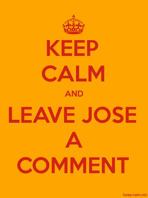 KEEP CALM AND LEAVE JOSE A COMMENT - red/orange - Default (600x800)