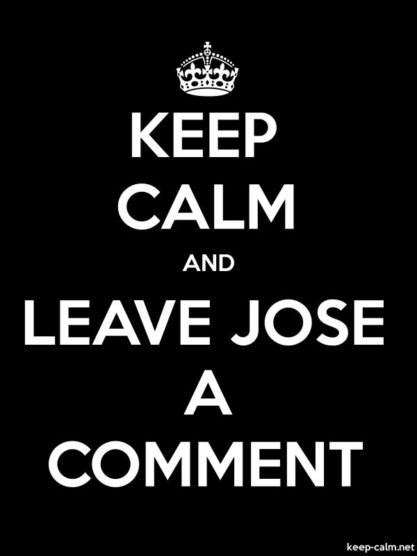 KEEP CALM AND LEAVE JOSE A COMMENT - white/black - Default (600x800)