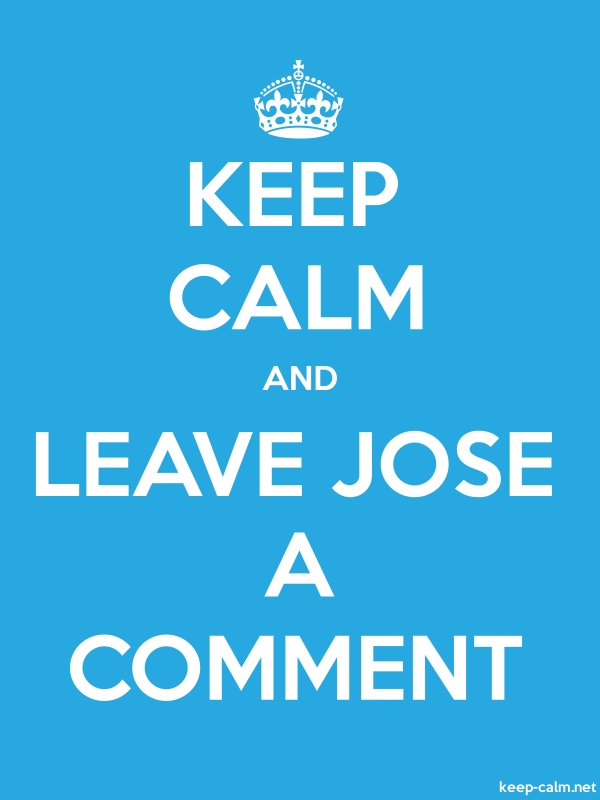 KEEP CALM AND LEAVE JOSE A COMMENT - white/blue - Default (600x800)