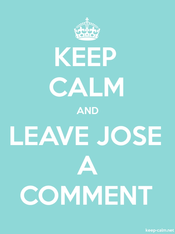 KEEP CALM AND LEAVE JOSE A COMMENT - white/lightblue - Default (600x800)