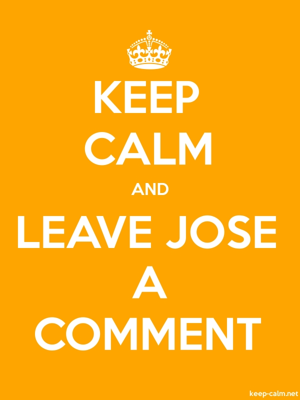 KEEP CALM AND LEAVE JOSE A COMMENT - white/orange - Default (600x800)
