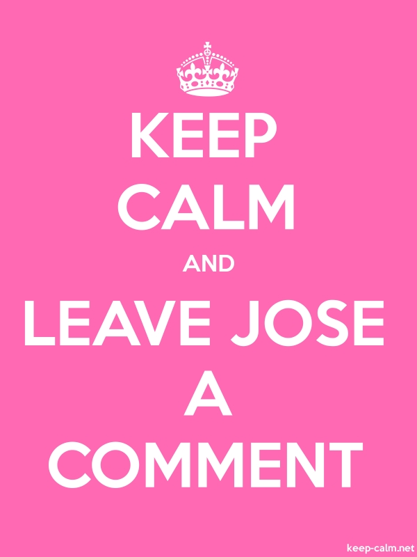 KEEP CALM AND LEAVE JOSE A COMMENT - white/pink - Default (600x800)