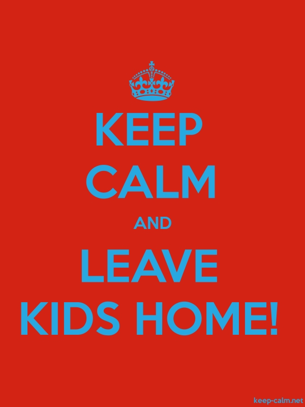KEEP CALM AND LEAVE KIDS HOME! - blue/red - Default (600x800)