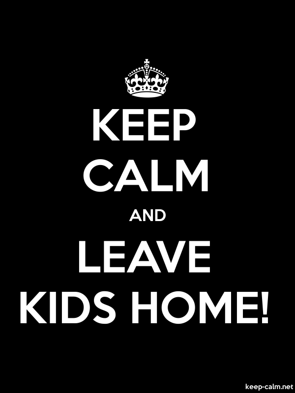 KEEP CALM AND LEAVE KIDS HOME! - white/black - Default (600x800)