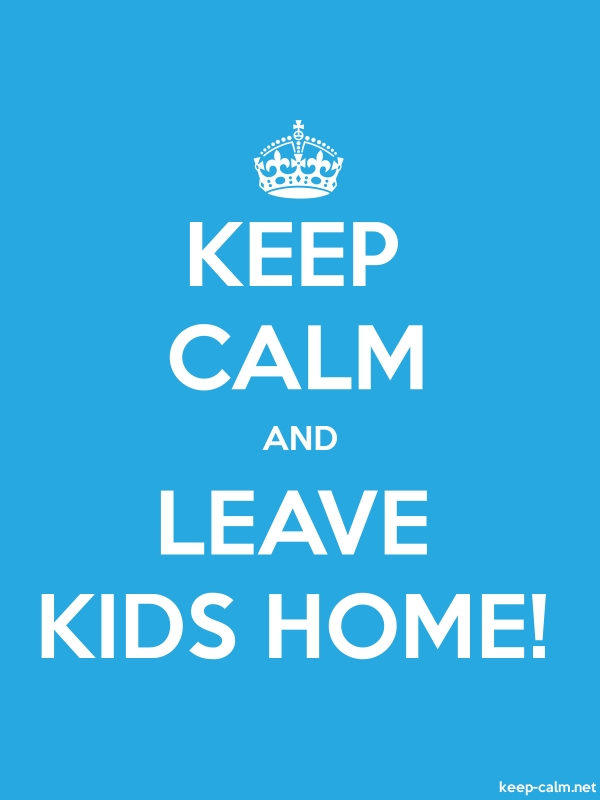 KEEP CALM AND LEAVE KIDS HOME! - white/blue - Default (600x800)