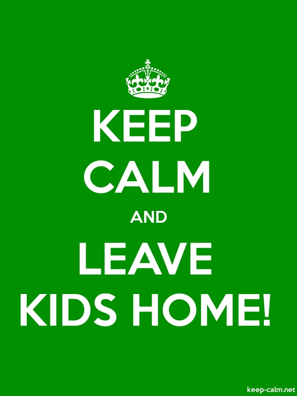 KEEP CALM AND LEAVE KIDS HOME! - white/green - Default (600x800)