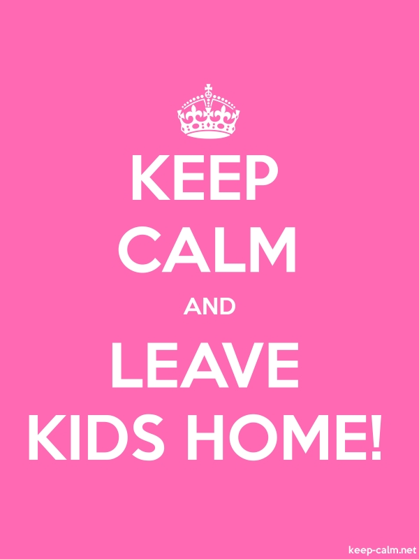 KEEP CALM AND LEAVE KIDS HOME! - white/pink - Default (600x800)