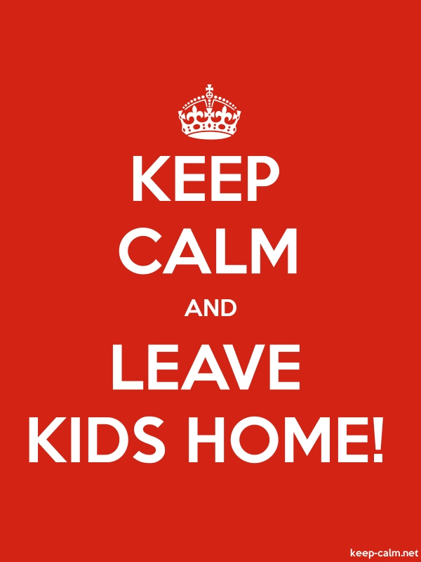 KEEP CALM AND LEAVE KIDS HOME! - white/red - Default (600x800)