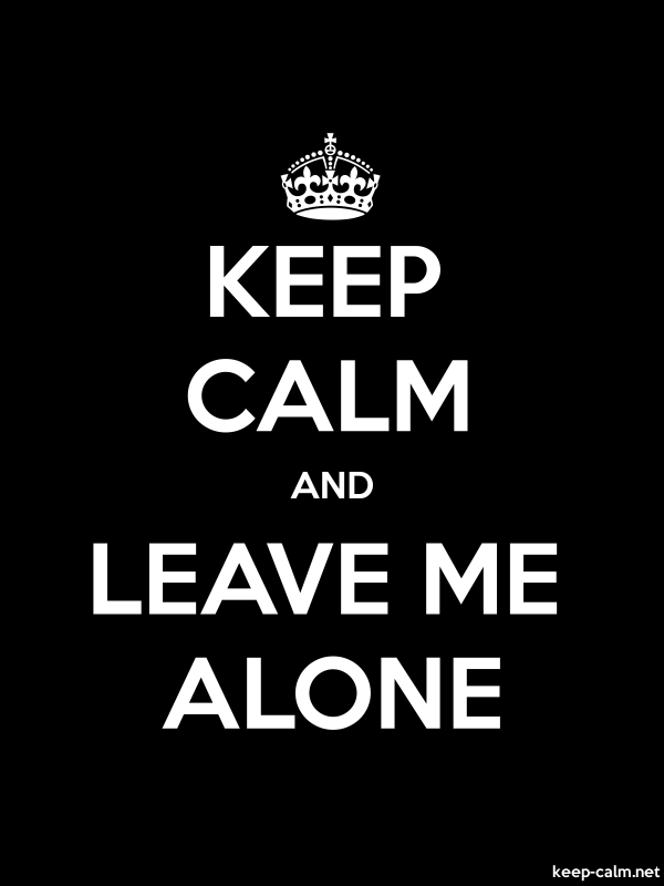 KEEP CALM AND LEAVE ME ALONE - white/black - Default (600x800)