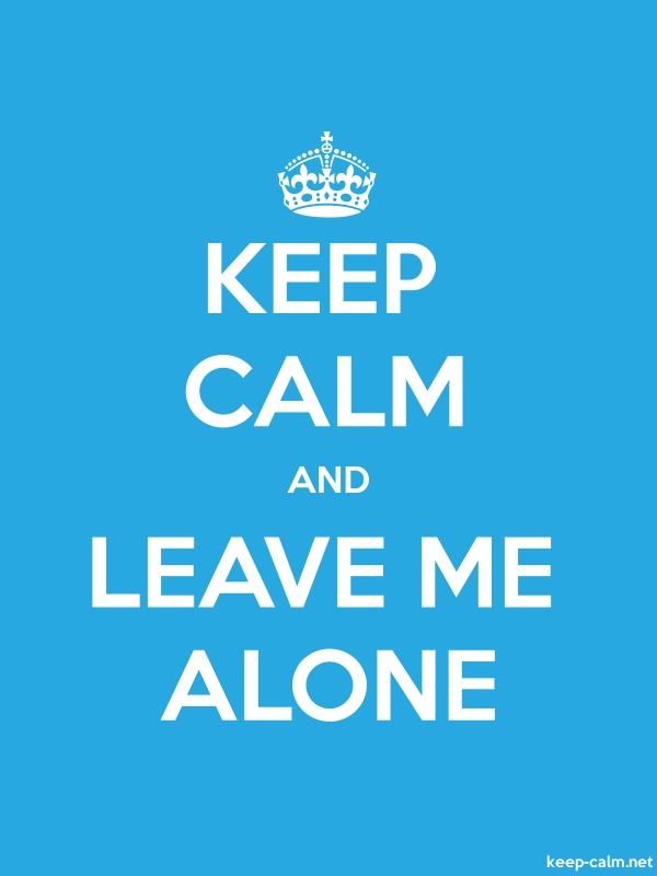 KEEP CALM AND LEAVE ME ALONE - white/blue - Default (600x800)