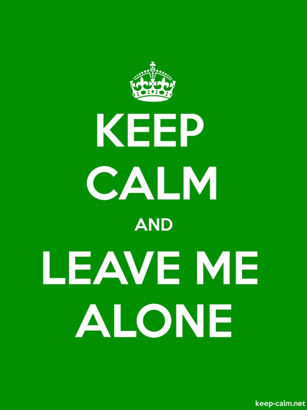 KEEP CALM AND LEAVE ME ALONE - white/green - Default (600x800)