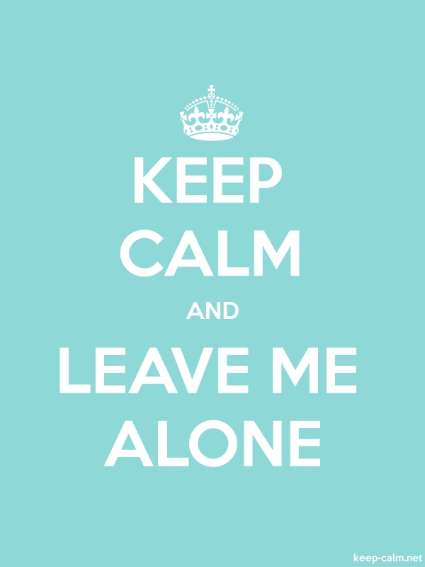 KEEP CALM AND LEAVE ME ALONE - white/lightblue - Default (600x800)