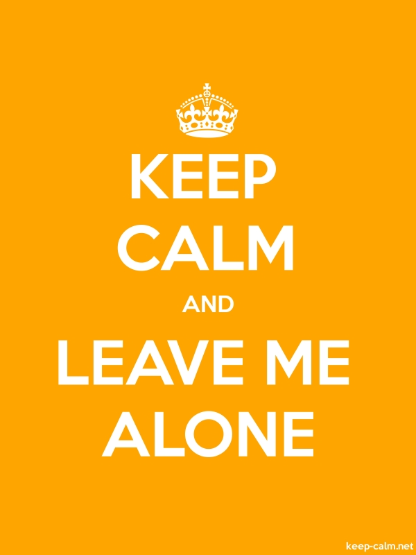 KEEP CALM AND LEAVE ME ALONE - white/orange - Default (600x800)