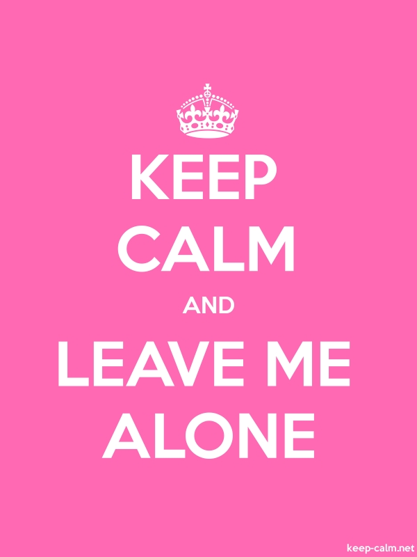 KEEP CALM AND LEAVE ME ALONE - white/pink - Default (600x800)