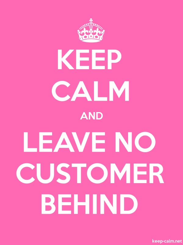 KEEP CALM AND LEAVE NO CUSTOMER BEHIND - white/pink - Default (600x800)