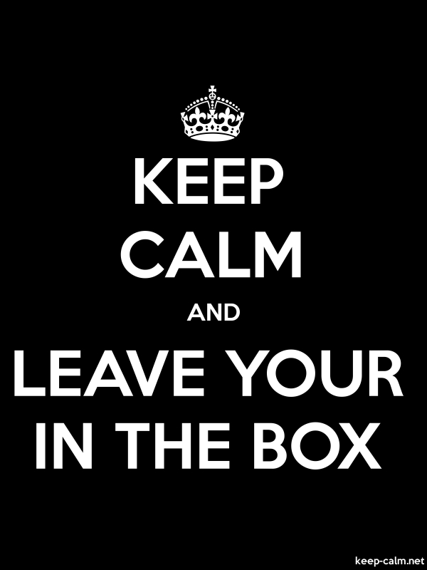 KEEP CALM AND LEAVE YOUR IN THE BOX - white/black - Default (600x800)