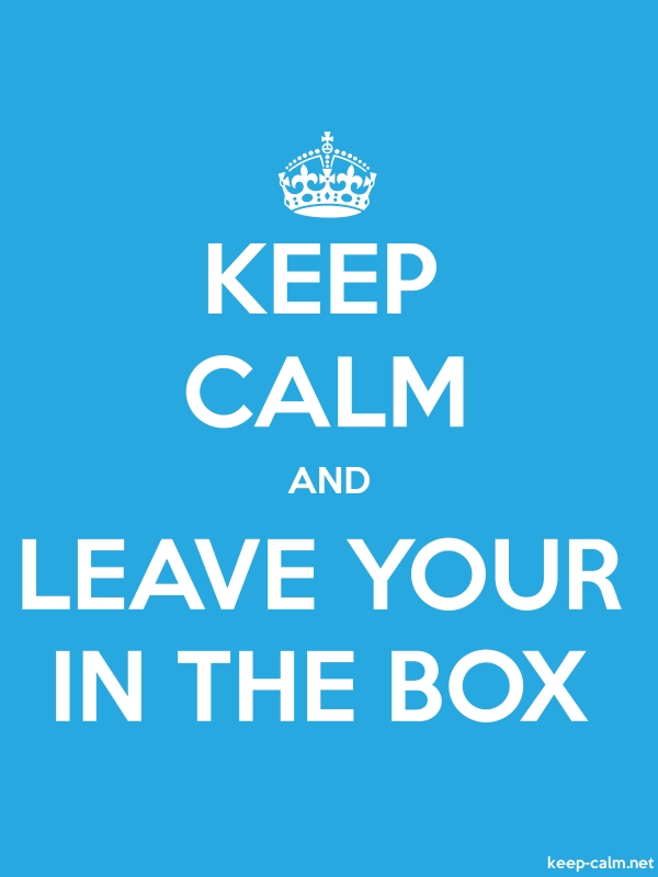 KEEP CALM AND LEAVE YOUR IN THE BOX - white/blue - Default (600x800)