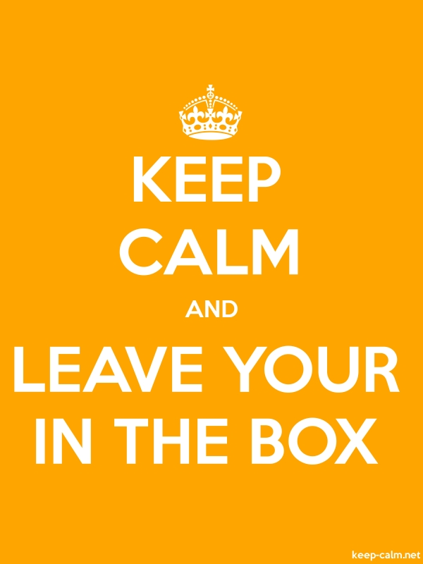 KEEP CALM AND LEAVE YOUR IN THE BOX - white/orange - Default (600x800)