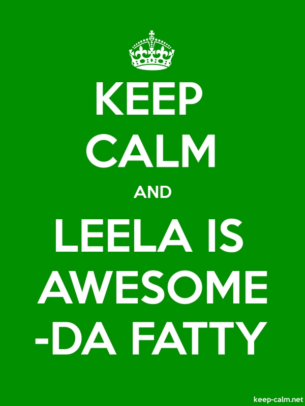 KEEP CALM AND LEELA IS AWESOME -DA FATTY - white/green - Default (600x800)