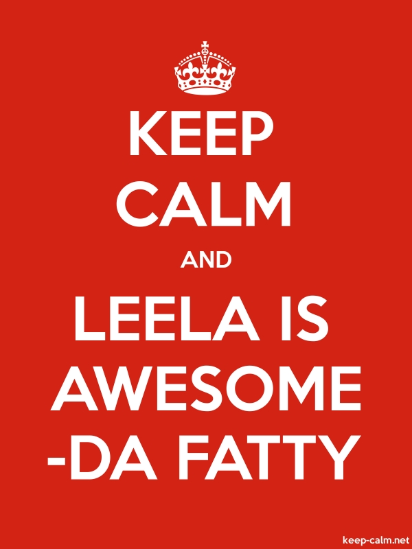 KEEP CALM AND LEELA IS AWESOME -DA FATTY - white/red - Default (600x800)