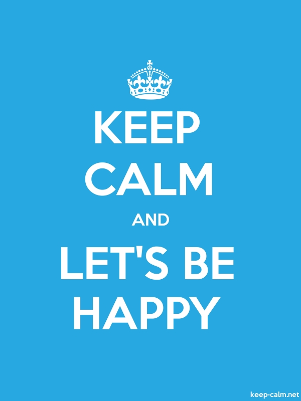 KEEP CALM AND LET'S BE HAPPY - white/blue - Default (600x800)
