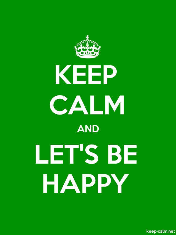 KEEP CALM AND LET'S BE HAPPY - white/green - Default (600x800)