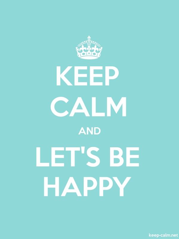 KEEP CALM AND LET'S BE HAPPY - white/lightblue - Default (600x800)