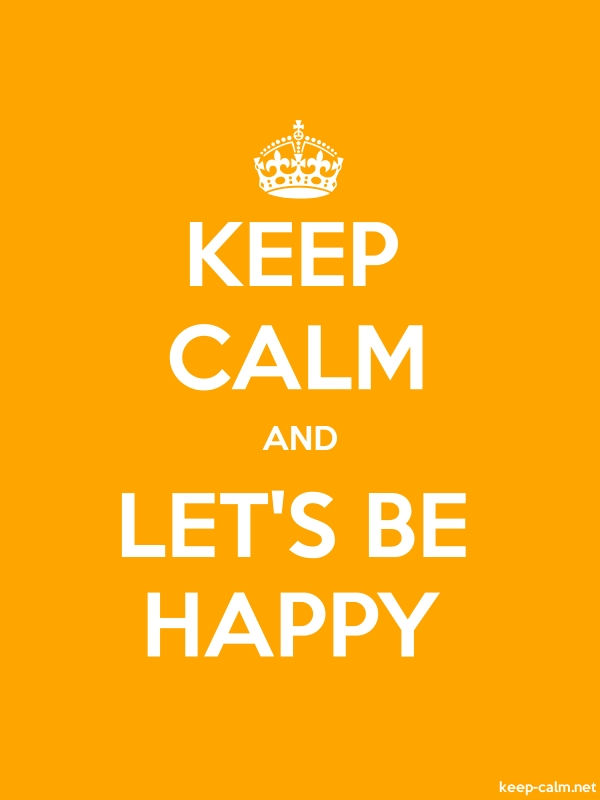 KEEP CALM AND LET'S BE HAPPY - white/orange - Default (600x800)