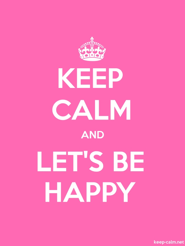 KEEP CALM AND LET'S BE HAPPY - white/pink - Default (600x800)