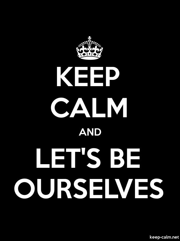 KEEP CALM AND LET'S BE OURSELVES - white/black - Default (600x800)