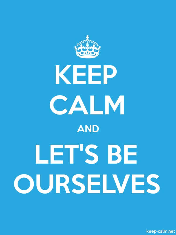 KEEP CALM AND LET'S BE OURSELVES - white/blue - Default (600x800)