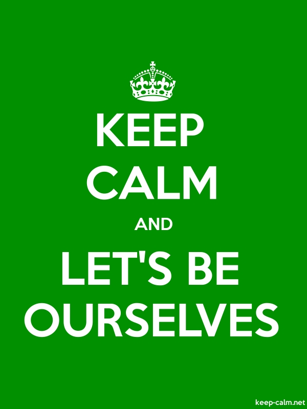 KEEP CALM AND LET'S BE OURSELVES - white/green - Default (600x800)