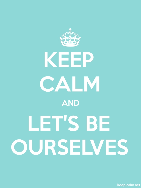 KEEP CALM AND LET'S BE OURSELVES - white/lightblue - Default (600x800)