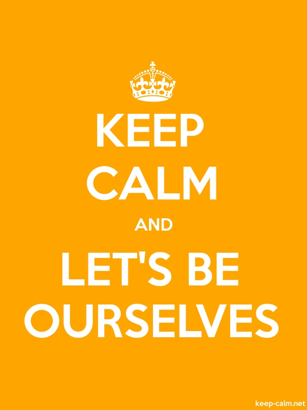 KEEP CALM AND LET'S BE OURSELVES - white/orange - Default (600x800)