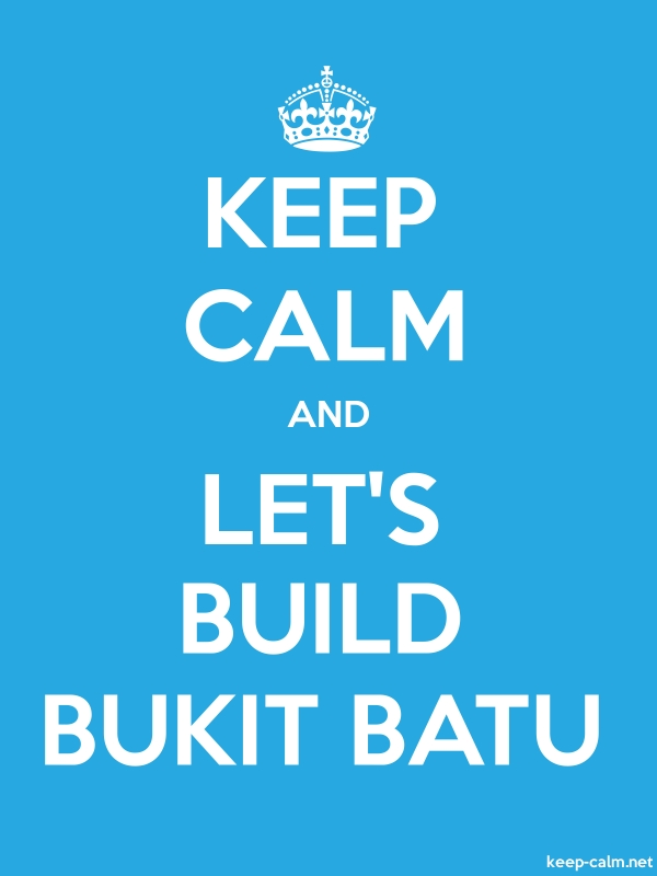 KEEP CALM AND LET'S BUILD BUKIT BATU - white/blue - Default (600x800)