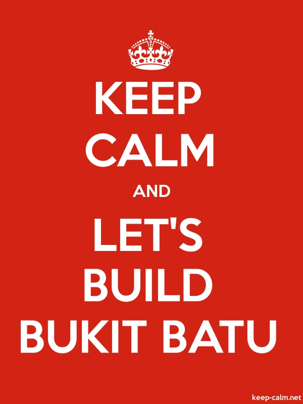 KEEP CALM AND LET'S BUILD BUKIT BATU - white/red - Default (600x800)