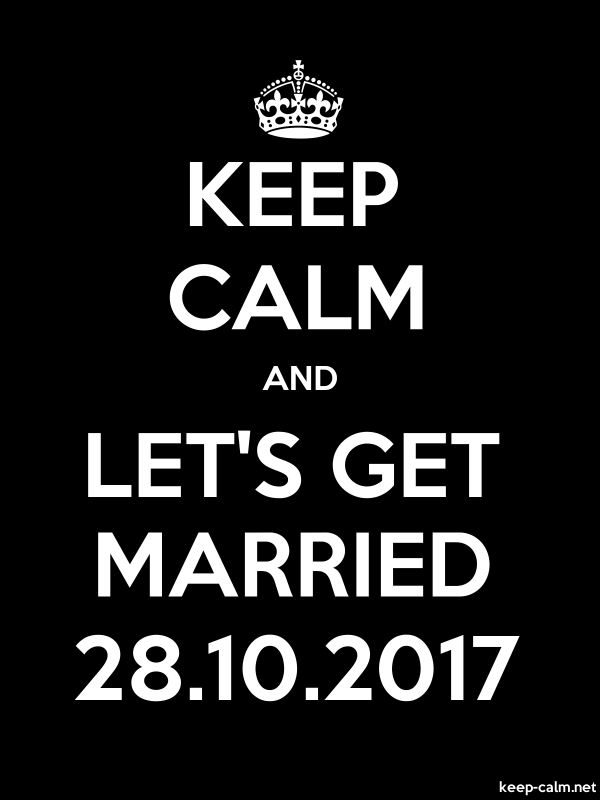 KEEP CALM AND LET'S GET MARRIED 28.10.2017 - white/black - Default (600x800)