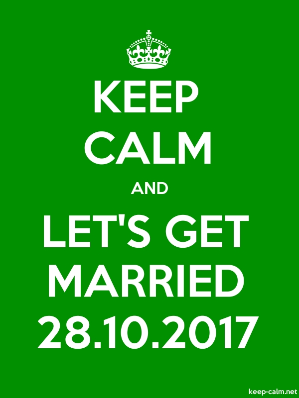 KEEP CALM AND LET'S GET MARRIED 28.10.2017 - white/green - Default (600x800)
