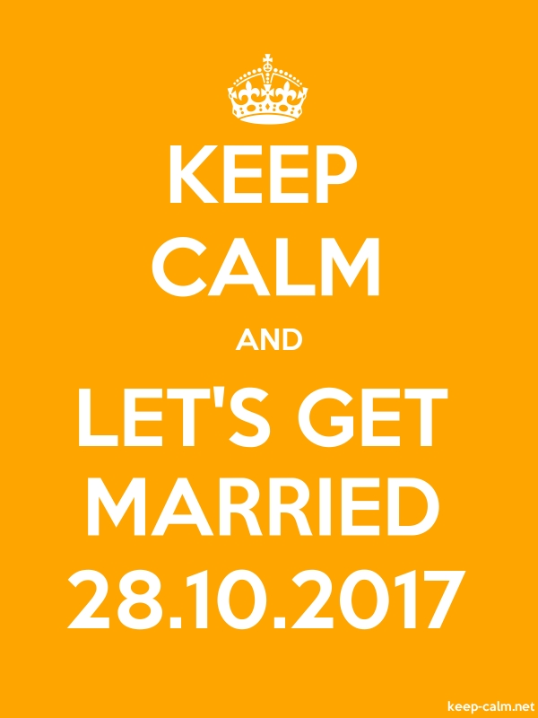 KEEP CALM AND LET'S GET MARRIED 28.10.2017 - white/orange - Default (600x800)