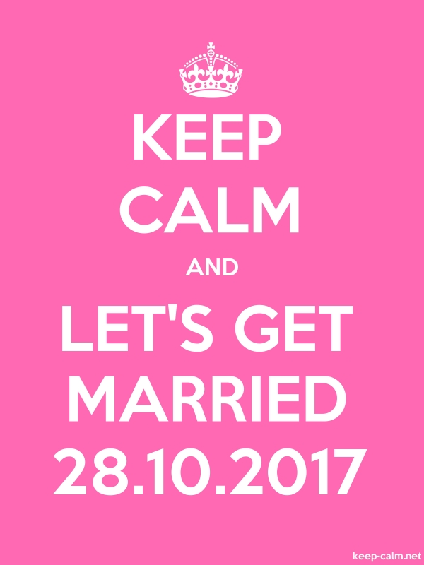 KEEP CALM AND LET'S GET MARRIED 28.10.2017 - white/pink - Default (600x800)
